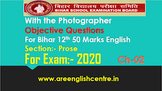 With the photographer Objective Questions for Bihar board 12th 50 Marks English