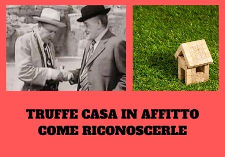 TRUFFE CASA IN AFFITTO COME RICONOSCERLE
