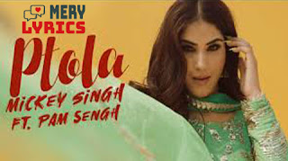 Ptola By Mickey Singh - Lyrics
