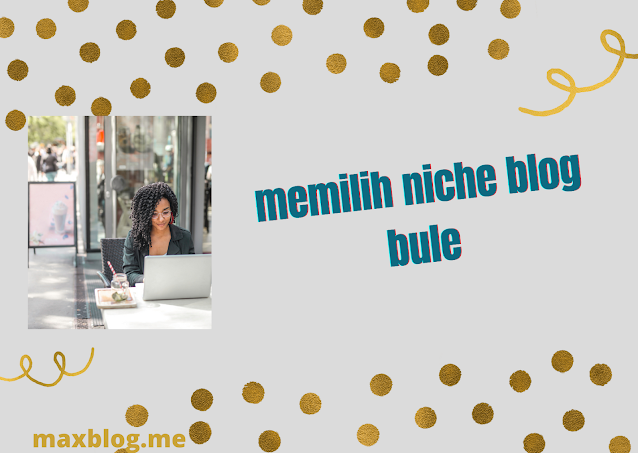 memilih niche blog bule