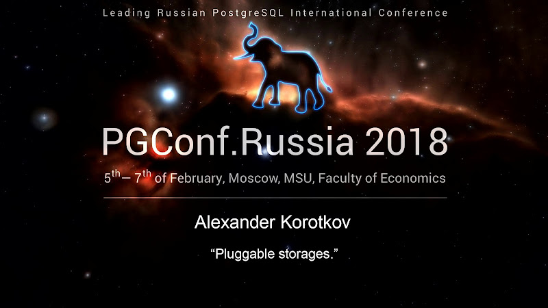 PGConf.Russia 2018 Conference Video | Pluggable storages | Alexander Korotkov