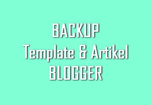 Cara Cepat Backup/Restore Template dan Artikel pada Blogger