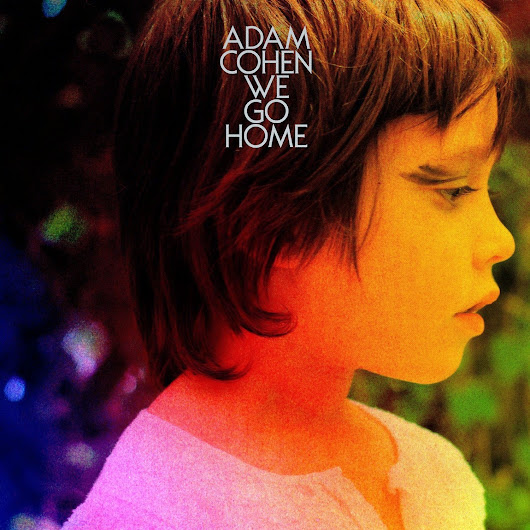 Adam Cohen - We go home (Cooking Vinyl - 2014)