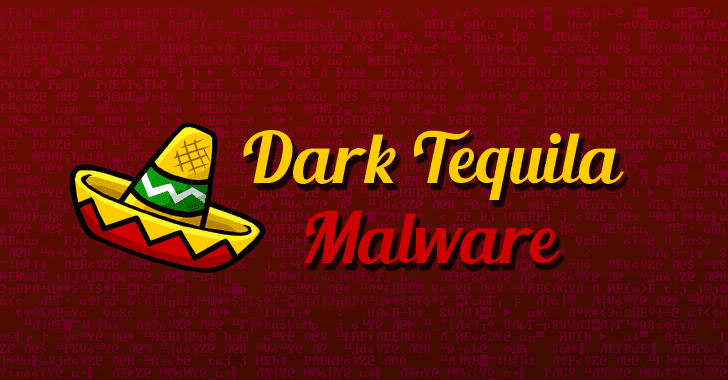 Dark Tequila Banking Malware Uncovered After 5 Years of Activity