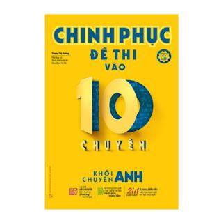 Chinh Phục Đề Thi Vào 10 Chuyên - Khối Chuyên Anh ebook PDF EPUB AWZ3 PRC MOBI