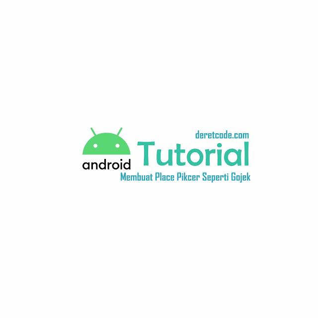 Membuat Place Picker Android Seperti Pada Aplikasi Gojek