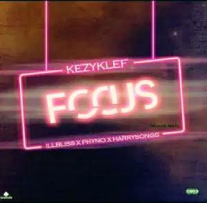 Music:  KezyKlef ft illbliss ft Phyno ft Harrysong-Focus