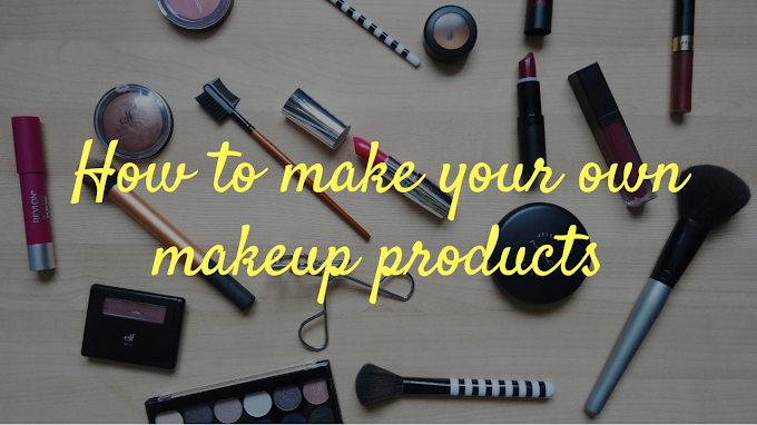 How to make your own makeup products