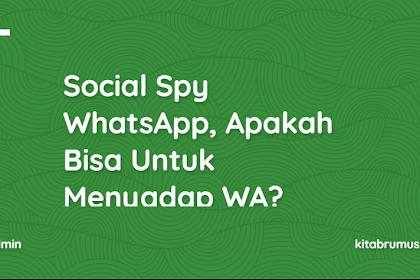 Social Spy WhatsApp, Apakah Bisa Untuk Menyadap WA? Dan Cara Menggunakan