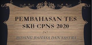 PEMBAHASAN TES SKB CPNS 2020 BIDANG BAHASA DAN SASTRA