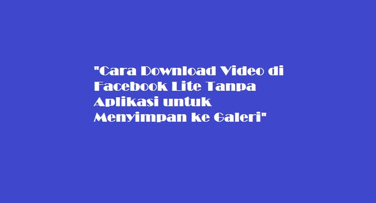Cara Download Video di Facebook Lite Tanpa Aplikasi untuk Menyimpan ke Galeri