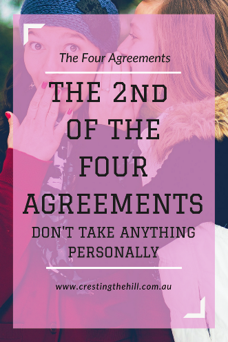 The 2nd Agreement - Don't Take Anything Personally Nothing others do is because of you.