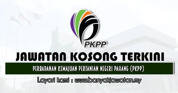 Jawatan Kosong 2021 di Perbadanan Kemajuan Pertanian Negeri Pahang (PKPP)