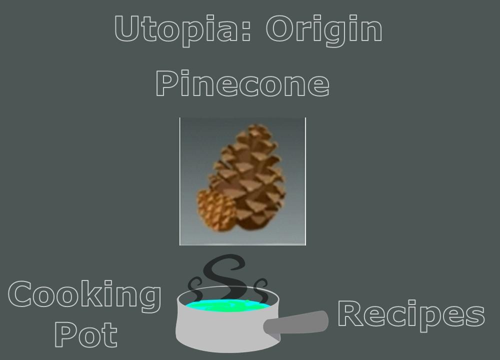 pinecone location and cooking pot recipes utopia origin