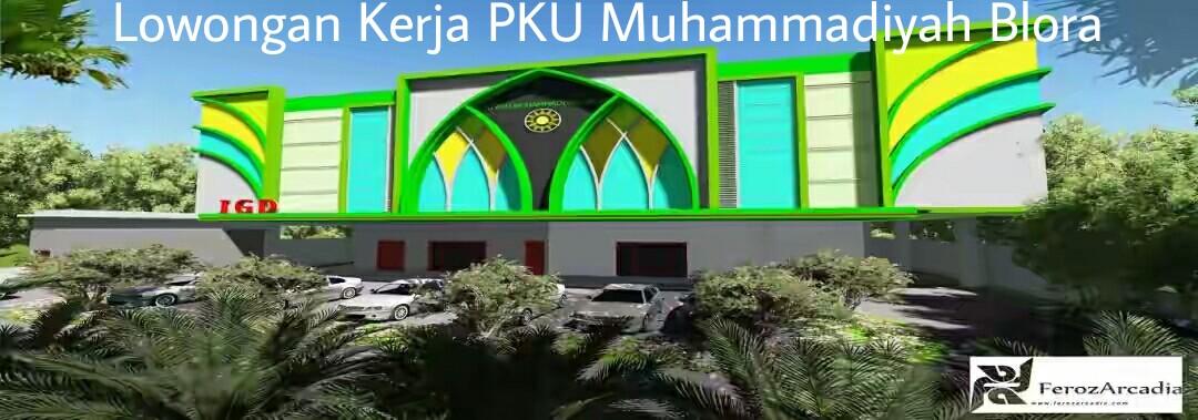 Lowongan Kerja Tenaga Teknik Kefarmasian, Staf Keuangan, Perawat Pelaksana di Rumah Sakit PKU Muhammadiyah Blora