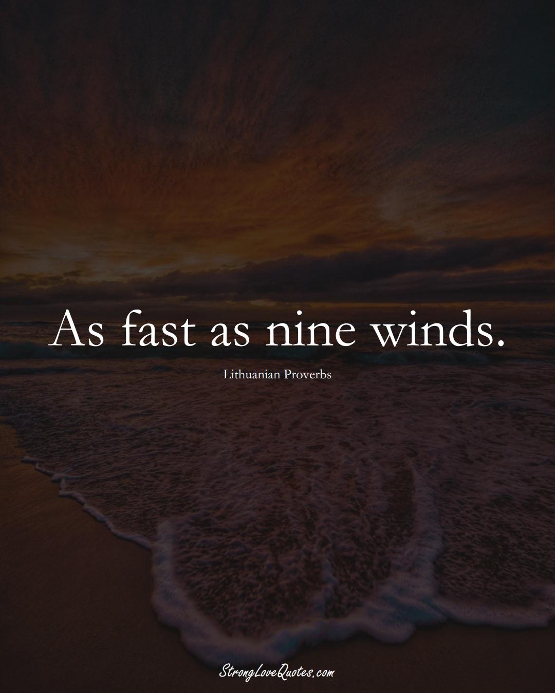 As fast as nine winds. (Lithuanian Sayings);  #AsianSayings