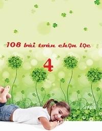 108 Bài Toán Chọn Lọc Lớp 4 - Nguyễn Văn Lợi