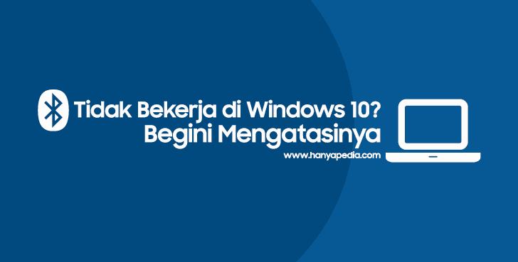 Bluetooth Tidak Bekerja di Windows 10? Begini Mengatasinya