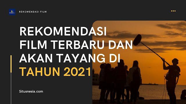 Rekomendasi Film yang Akan Tayang di Tahun 2021