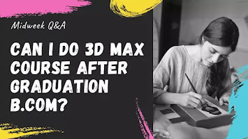 Learn 3ds max,Learn 3ds max software after b.com,3ds max course after graduating from b.com