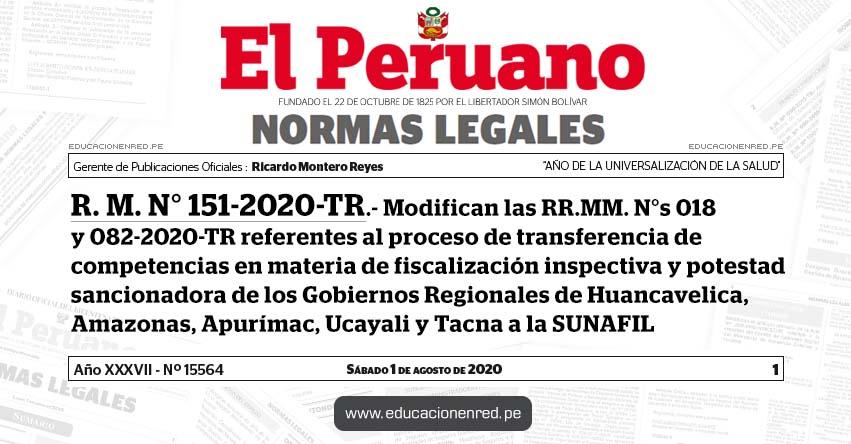 R. M. N° 151-2020-TR.- Modifican las RR.MM. N°s 018 y 082-2020-TR referentes al proceso de transferencia de competencias en materia de fiscalización inspectiva y potestad sancionadora de los Gobiernos Regionales de Huancavelica, Amazonas, Apurímac, Ucayali y Tacna a la SUNAFIL
