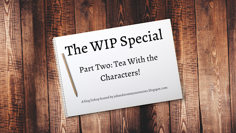 The WIP Special // Part Two: Tea W. Characters