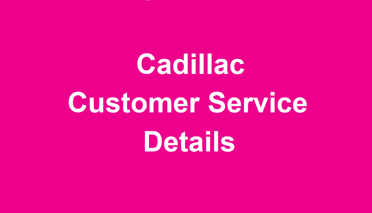 Cadillac Customer Service Number