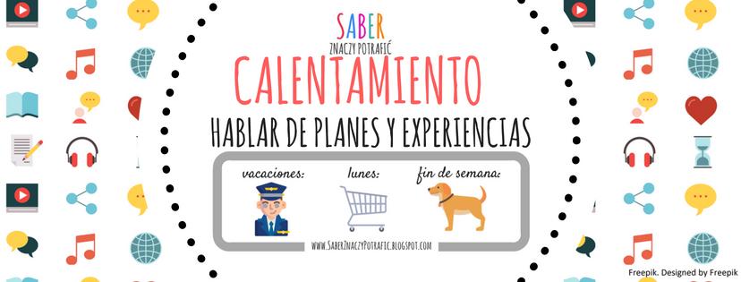 CALENTAMIENTO: hablar de planes y experiencias | ROZGRZEWKA: mówienie o planach i doświadczeniach