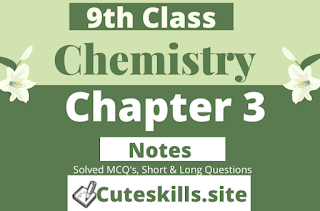 9th class Chemistry Notes Chapter 3 - MCQ's, Questions and Numericals