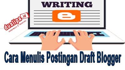 Cara Menulis Postingan di Draft Blogger