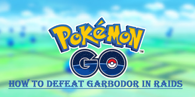 Pokemon Go: How to Defeat Garbodor in Raids