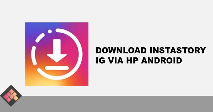 Mengunduh atau Menyimpan Story Instagram via Android