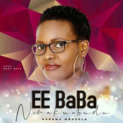 Download Mp3 | Huruma Mbogela - Ee Bwana Ninakuabudu
