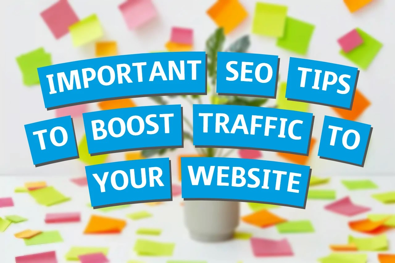 Important SEO tips to boost traffic to your website