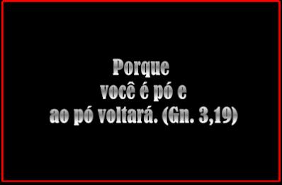 A imagem de fundo preto e caracteres em branco diz: porque você é pó e ao pó voltará.