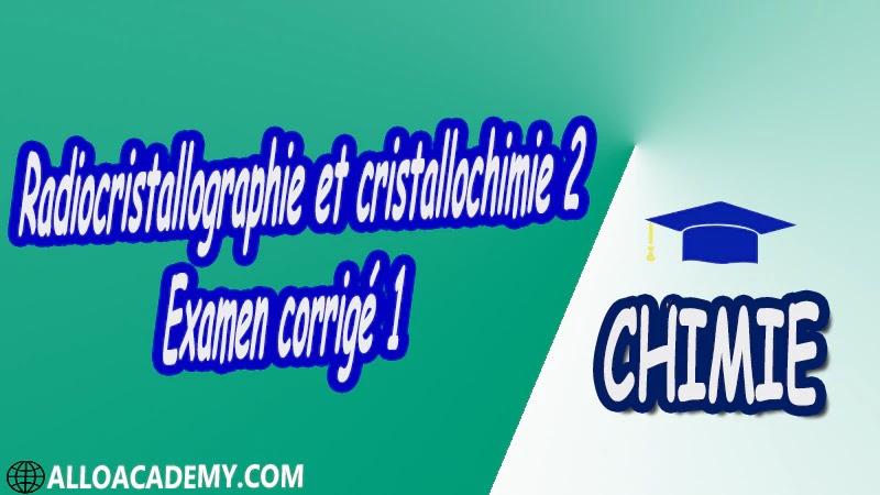 Radiocristallographie et cristallochimie 2 - Examen corrigé 1 pdf