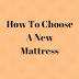Excellent Tips On How To Choose A New Mattress As Per Your Physique And Lifestyle