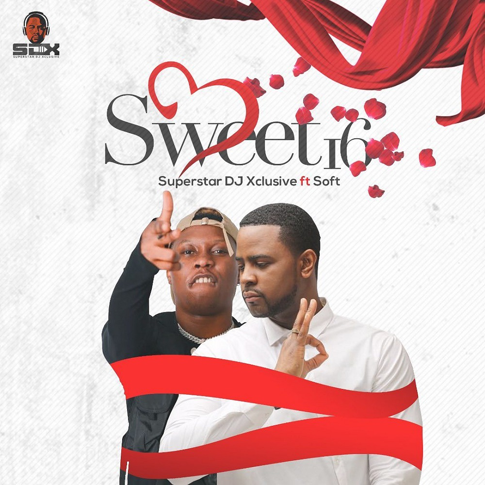 Music: DJ Xclusive – Sweet 16 ft. Soft