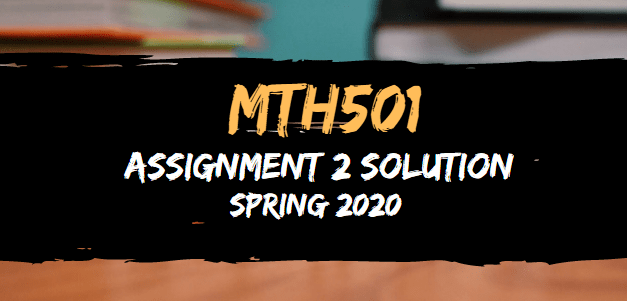 MTH501 Assignment 2 Solution Spring 2020