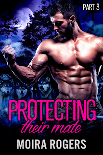 Protecting Their Mate Part 3 by Moira Rogers