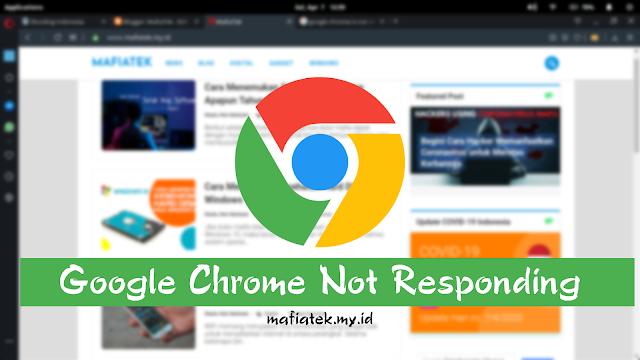 Cara Memperbaiki Google Chrome not responding Tahun 2021