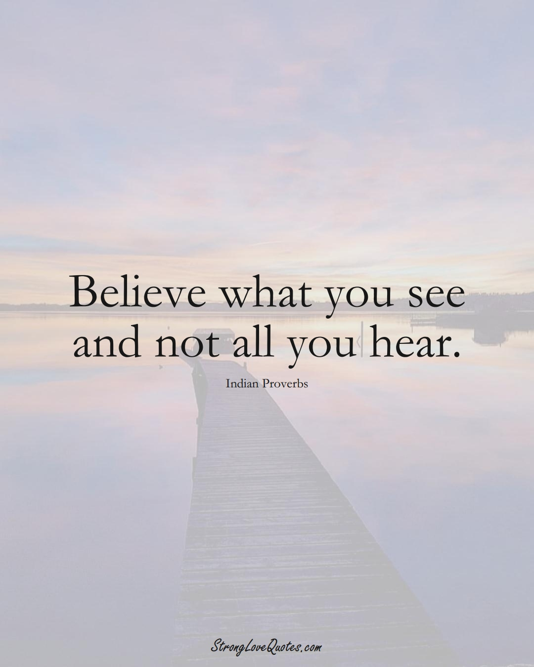Believe what you see and not all you hear. (Indian Sayings);  #AsianSayings