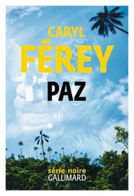 Paz - Caryl Férey - collection Série noire - Gallimard - 2019