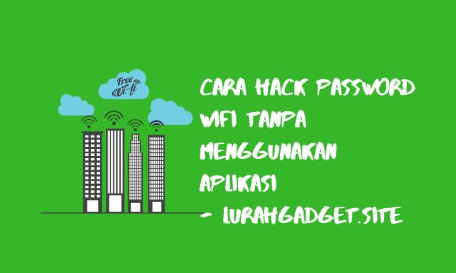 Cara Mudah Hack Password Wifi Tanpa Aplikasi, Recomended Banget !