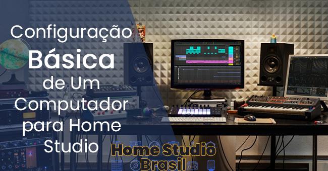 Configuração Básica de Um Computador para Home Studio em 2020