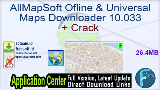 AllMapSoft Ofline & Universal Maps Downloader 10.033 + Crack_ ZcTeam.id