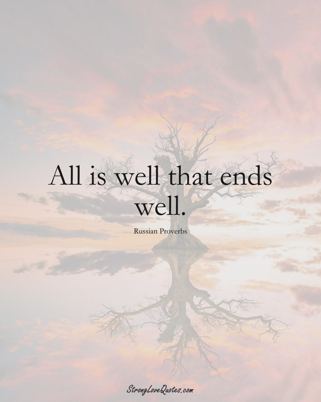 All is well that ends well. (Russian Sayings);  #AsianSayings
