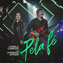 Pela Fé (Ao Vivo) - Camila Campos feat. Juninho Afram