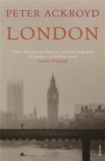 Peter Ackroyd, London: A Biography