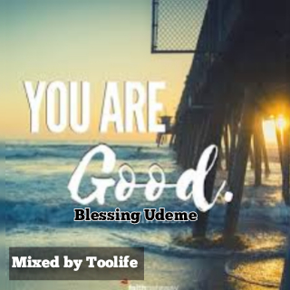 Blessing Udeme – You Are Good (mixed by Toolife)